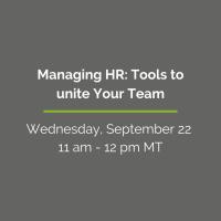 HR Webinar Series - Managing HR: Tools to Unite Your Team