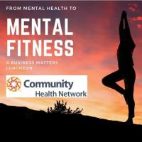 Business Matters Luncheon - From Mental Health to Mental Fitness, sponsored by Community Health Network