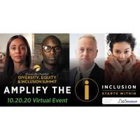 Diversity, Equity & Inclusion Summit: Amplify The I (Inclusion Starts Within) - Virtual Event