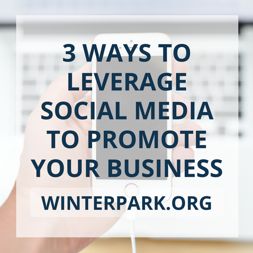 3 Ways to Leverage Social Media to Promote Your Business