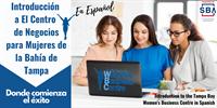 EN ESPAÑOL!!! Introducción a El Centro de Negocios para Mujeres de la Bahia de Tampa