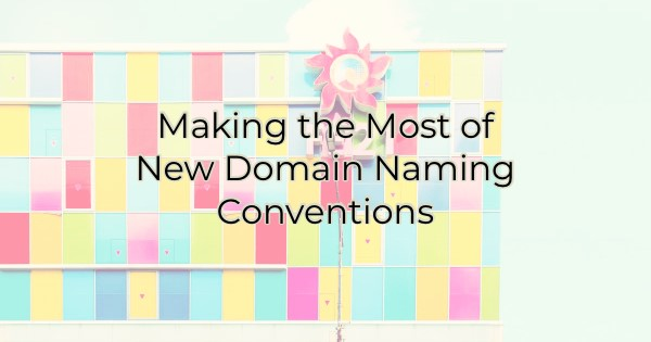 Making the Most of New Domain Naming Conventions