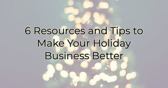 6 Resources and Tips to Make Your Holiday Business Better