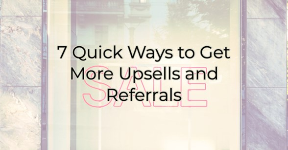 Image for 7 Quick Ways to Get More Upsells and Referrals