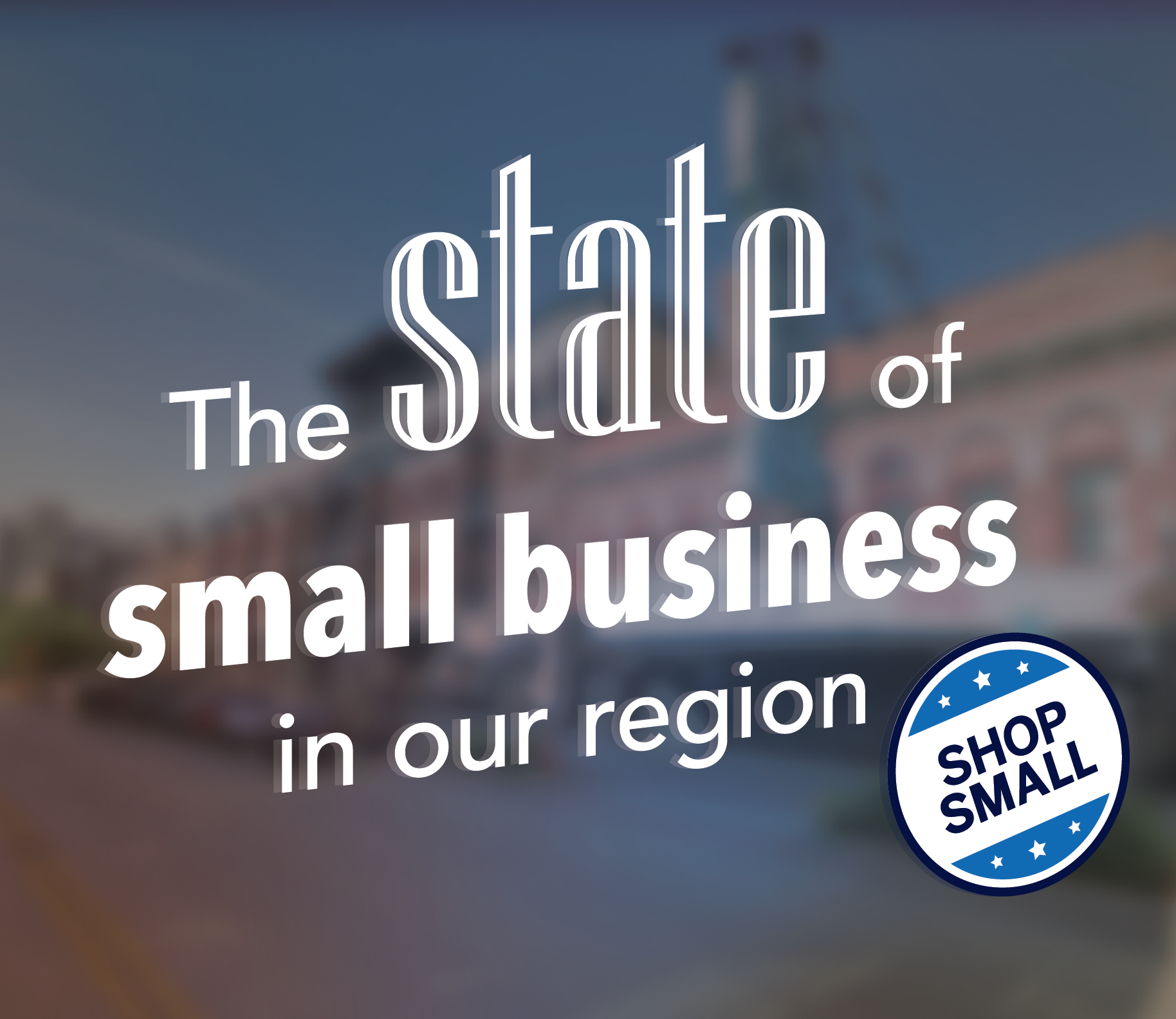 Buy local, shop small, choose chamber & the state of small business in our region