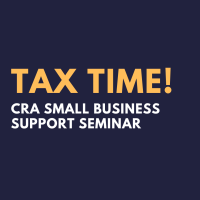 Tax Time! CRA Small Business Support Seminar