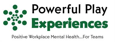Powerful Play Experiences, Positive Workplace Mental Health…For Teams!!