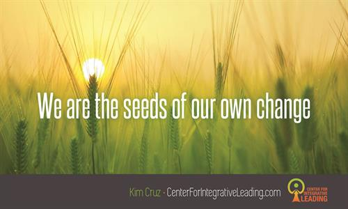 We are the seeds of our own change - grow it well.
