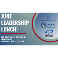 Leadership Lunch June hosted by Galaxy Theatre and sponsored by Prosperity Bank