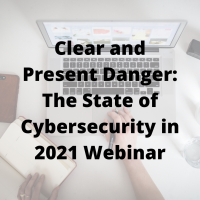 Clear and Present Danger: The State of Cybersecurity in 2021