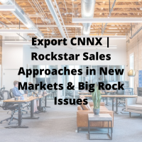 Export CNNX | Rockstar Sales Approaches in New Markets & Big Rock Issues
