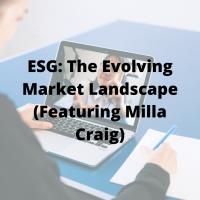 ESG: The Evolving Market Landscape (Featuring Milla Craig)