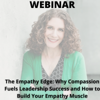 The Empathy Edge: Why Compassion Fuels Leadership Success and How to Build Your Empathy Muscle