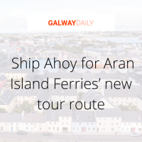 Galway Daily : Ship Ahoy for Aran Island Ferries' new tour route