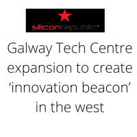 Silicon Republic :Galway Tech Centre expansion to create 'innovation beacon' in the west