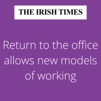 Irish Times :Return to the office allows new models of working