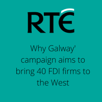 RTE News : 'Why Galway' campaign aims to bring 40 FDI firms to the West