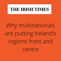 Irish Times : Why multinationals are putting Ireland's regions front and centre
