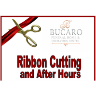 Ribbon Cutting & After Hours Event   --   at Bucaro Funeral Home & Cremation Center