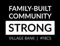Village Bank is ''Family-Built, Community Strong''