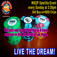 WSOP Satellites every Sunday at 3:30pm. Get your chance to win a $10,0000 Buy-in to the Main Event in Las Vegas!