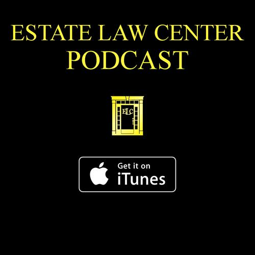 Estate Law Center Podcast Now Found on iTunes - https://itunes.apple.com/us/podcast/estate-law-center-podcast/id1327415663