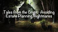 The Happy Lawyer's Webinar:  Tales from the Crypt:  Avoiding Estate Planning Mistakes