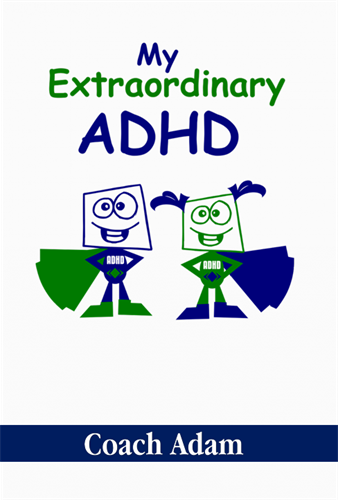 My Extraordinary ADHD by Coach Adam now available on Amazon.com