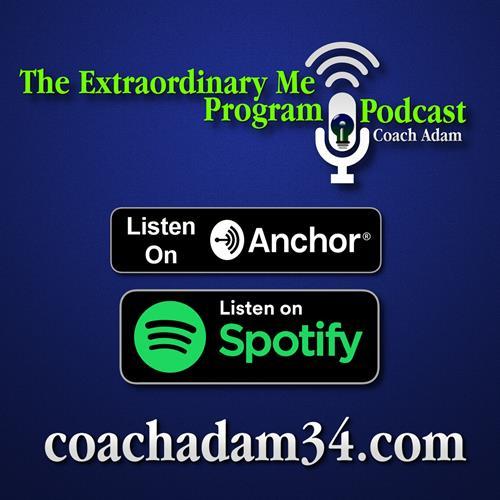 Gallery Image The_Extraordinary_Me_Program_Podcast_CoachAdam34_coachadam34.com.jpg