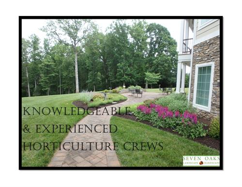 We have 3 knowledgeable and experienced horticulture crews!