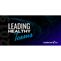 Leadercast 2019 - Leading Healthy Teams