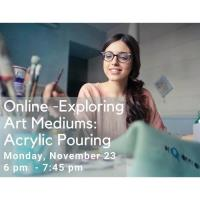 Online - Exploring Art Mediums--Acrylic Pouring