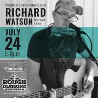 Live Music with Richard Watson at Rough Diamond Brewery Saturday, July 24 from 5-8 PM.
