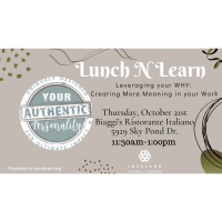 Lunch N Learn Leveraging your WHY: Creating More Meaning in your Work