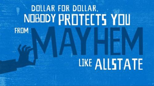 Mayham is everywhere!!! Be protected call Allstate 715-309-5413