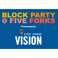 CANCELLED: 2020 Block Party @ Five Forks presented by Five Forks Vision