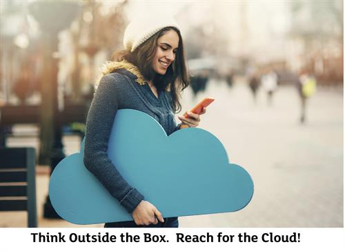 Think Outside the Box.  Reach for the Cloud!
