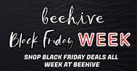 Black Friday Week at Beehive