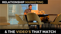 New Video: Relationship Marketing & The Videos That Match