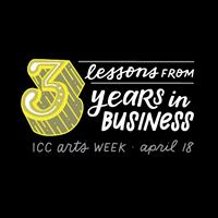 3 Lessons from 3 Years in Business - ICC Arts Week Lecture