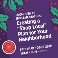 "From Idea to Implementation: Creating a ""Shop Local"" Plan for Your Neighborhood"