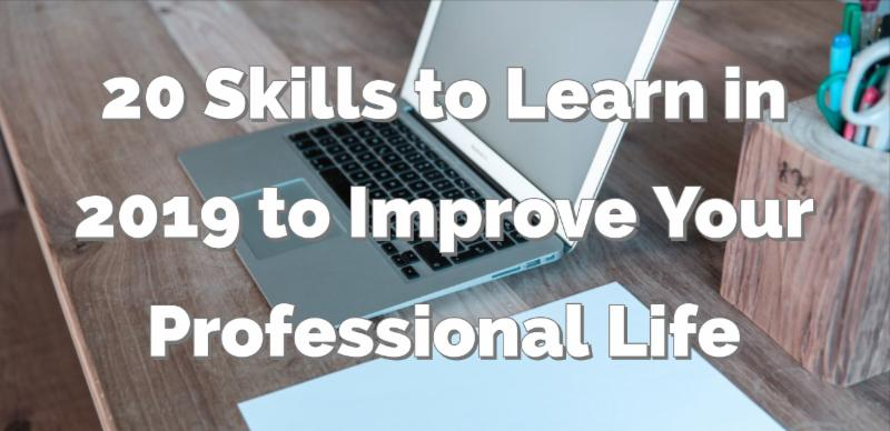 20 Skills to Learn in 2019 to Improve Your Professional Life