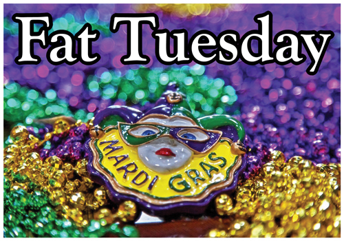 We do have the best Fat Tuesday in the area!