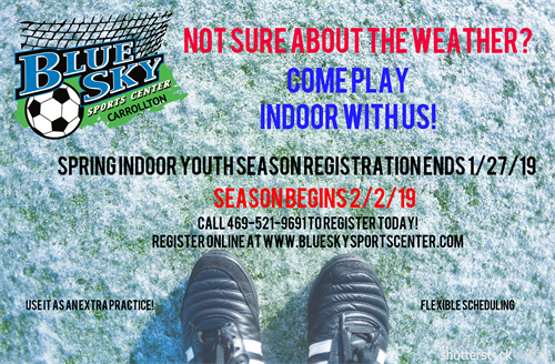 Register Now for Spring Indoor Soccer! Visit our website at www.blueskysportscenter.com