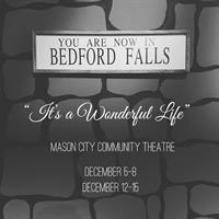 "- MASON CITY COMMUNITY THEATRE AND NORTH IOWA COMMUNITY CREDIT UNION PRESENTS ""IT'S A WONDERFUL LIFE"" -"