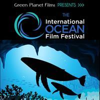 Green Planet Films Presents THE INTERNATIONAL OCEAN FILM FESTIVAL