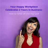 Your Happy Workplace Celebrates 2 Years in Business: How to fend off the Big Quit