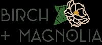 Birch + Magnolia