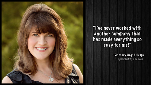 Testimonial from Dr. Mary Leigh Gillespie and Dynamic Dentistry of The Shoals.