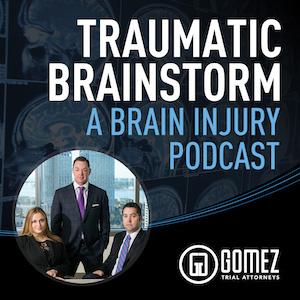 Gomez Trial Attorneys has launched Traumatic Brainstorm: A Brain Injury Podcast